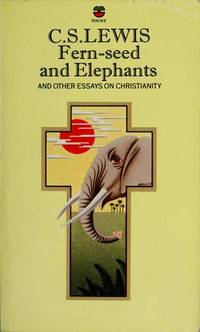 Fernseed And Elephants And Other Essays On Christianity By Lewis C S Image Of Fernseed And Elephants And Other Essays On Christianity