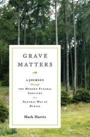 Grave Matters: A Journey Through the Modern Funeral Industry to a Natural Way of Burial