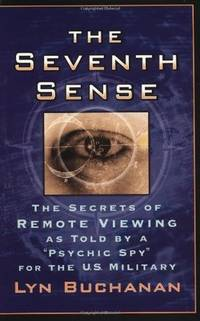 The Seventh Sense. The Secrets of Remote Viewing as Told by a Psychic Spy for the U.S. Military