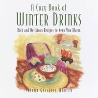 A Cozy Book of Winter Drinks  Rich and Delicious Recipes to Keep You Warm