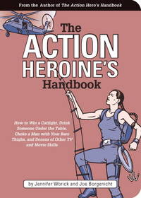 The Action Heroine's Handbook: How to Win a Catfight, Drink Someone Under the Table, Choke a Man with Your Bare Thighs and Dozens of Other TV and Movie Skills by  Joe Borgenicht Jennifer Worick - Paperback - 07/01/2003 - from Greener Books Ltd and Biblio.co.uk