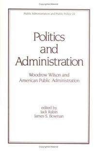 Politics and Administration: Woodrow Wilson and American Public Administration