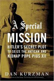 A Special Mission  Hitler's Secret Plot to Seize the Vatican and Kidnap Pope Pius the XII