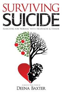 "Surviving Suicide: Searching for ""Normal"" with Heartache and Humor by Deena Baxter - Hardcover - 2014-09-10 - from ByrdHouse Books (SKU: H6181110002)"