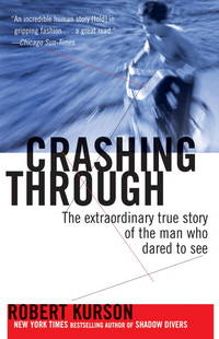 image of Crashing Through: The Extraordinary True Story of the Man Who Dared to See