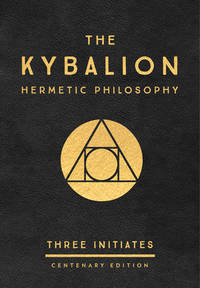 KYBALION: Hermetic Philosophy--Centenary Edition (H)