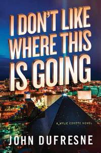 I Don't Like Where This Is Going: A Wylie Coyote Novel