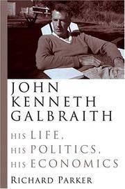 John Kenneth Galbraith: His Life, His Politics, His Economics. [Hardcover]