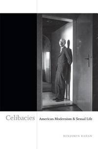 Celibracies: American Modernism & Sexual Life