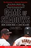 image of Game of Shadows: Barry Bonds, BALCO, and the Steroids Scandal That Rocked Professional Sports