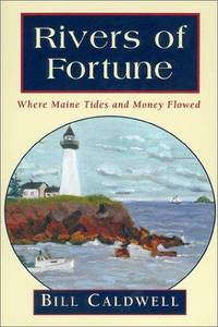 RIVERS OF FORTUNE; WHERE MAINE TIDES AND MONEY FLOWED