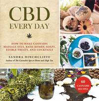 CBD EVERY DAY: How To Make Cannabis-Infused Massage Oils, Bath Bombs, Salves, Herbal Remedies & Edibles (H)