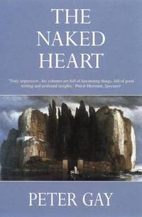 THE NAKED HEART (The Bourgeois Experience Victoria to Freud Volume IV) by  Peter GAY - Paperback - 1998 - from Oxford House Books (SKU: 41170)