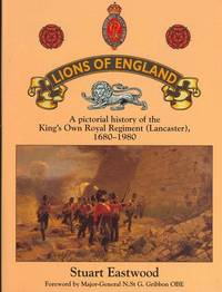 LIONS OF ENGLAND - A Pictorial History of the King's Own Royal Regiment (Lancaster) 1680-1980