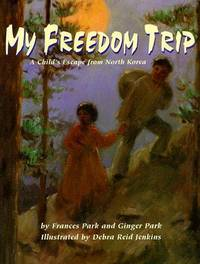 My Freedom Trip: A Child?s Escape from North Korea by Frances and Ginger Park - Hardcover - Signed - 1998 - from Harvs Books and Biblio.com