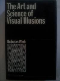 The Art and Science of Visual Illusions (International Library of Psychology) by Nicholas Wade - 1st Edition - 1982 - from Small World Books, LLC and Biblio.com