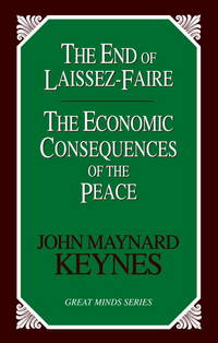 The End of Laissez-Faire: The Economic Consequences of the Peace (Great Minds) by John Maynard Keynes - Paperback - December 2004 - from Bokonon Books (SKU: 19846)