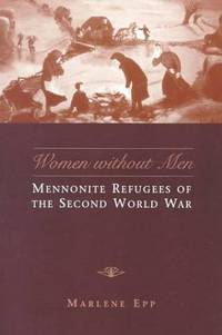 Women Without Men: Mennonite Refugees of the Second World War (Studies in Gender and History)