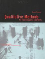 QUALITATIVE METHODS FOR REASONING UNDER UNCERTAINTY (ARTIFICIAL \INTELLIGENCE) (HB 2001)