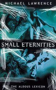 SMALL ETERNITIES Part two of The Aldous Lexicon