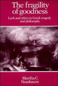 image of The Fragility of Goodness: Luck and Ethics in Greek Tragedy and Philosophy