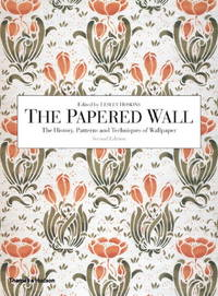 The Papered Wall The History Patterns and Techniques of Wallpaper