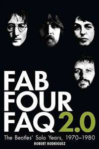 Fab Four FAQ 2.0: The Beatles' Solo Years, 1970-1980