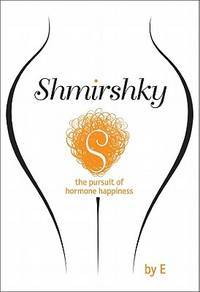 Shmirshky: the pursuit of hormone happiness