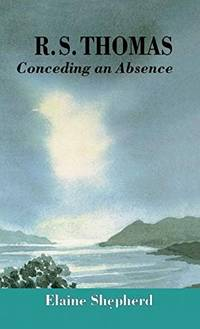 R.S. Thomas: Conceding an Absence Images of God Explored by  E Shepherd - Hardcover - 1996-10-11 - from Redux Books (SKU: 51804170064)