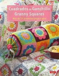 Cuadrados De Ganchillo Granny Squares Mas De 25 Proyectos Paso a Paso
