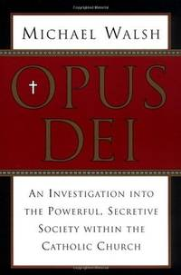 Opus Dei: An Investigation Into the Powerful, Secretive Society Within the Catholic Church