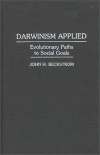 DARWINISM APPLIED: EVOLUTIONARY PATHS TO SOCIAL GOALS (HUMAN EVOLUTION, BEHAVIOR, AND INTELLIGENCE)