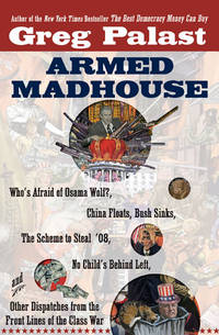 ARMED MADHOUSE: Who's Afraid of Osama Wolf? China Floats, Bush Sinks, The Scheme to Steal...
