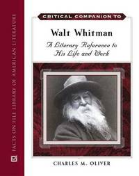 A Critical Companion To Walt Whitman: A Literary Reference To His Life And Work