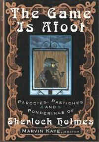 THE GAME IS AFOOT : PARODIES, PASTICHES AND PONDERINGS OF SHERLOCK HOLMES