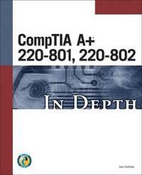 Comptia A 220-801, 220-802 In Depth