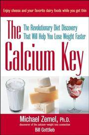 The Calcium Key: The Revolutionary Diet Discovery That Will Help You Lose Weight Faster by Michael Zemel & Bill Gottlieb - Hardcover - 2003 - from Redux Books and Biblio.com
