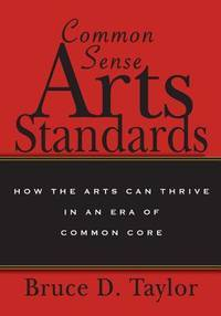 Common Sense Arts Standards: How The Arts Can Thrive in an Era of Common Core