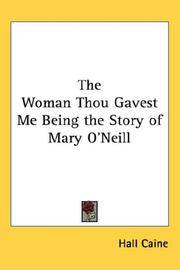 image of The Woman Thou Gavest Me Being the Story of Mary O'Neill