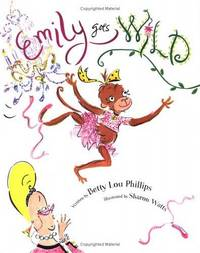 Emily Goes Wild by  Betty Lou Phillips - Hardcover - Signed - from BookZone U.S.A. and Biblio.com