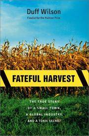 Fateful Harvest: The True Story of a Small Town, a Global Industry, and a Toxic Secret by  Duff Wilson - First Edition - 2001 - from ThatBookGuy and Biblio.com