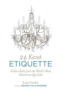 24 Karat Etiquette: Golden Rules from the World's Most Glamorous Zip C