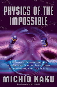 Physics of the Impossible: A Scientific Exploration into the World of Phasers, Force Fields,...