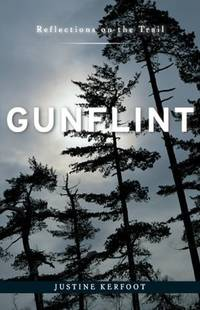 Gunflint: Reflections on the Trail by Justine Kerfoot - Paperback - 2007-11-26 - from Ergodebooks (SKU: SONG0816653690)