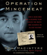 image of Operation Mincemeat: How a Dead Man and a Bizarre Plan Fooled the Nazis and Assured an Allied Victory