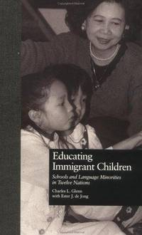 Educating Immigrant Children: Schools and Language Minorities in Twelve Nations (Garland...