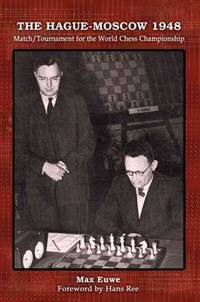 THE HAGUE-MOSCOW 1948 MATCH/TOURNAMENT FOR THE WORLD CHESS CHAMPIONSHIP