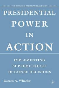 Presidential Power in Action: Implementing Supreme Court Detainee Decisions (Evolving American...