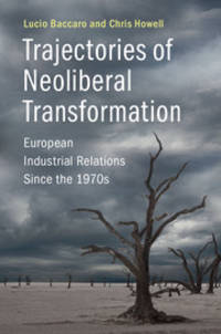 Trajectories of Neoliberal Transformation: European Industrial Relations Since the 1970s