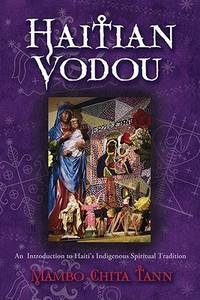 HAITIAN VODOU:  An Introduction To Haitis Indigenous Spiritual Tradition
